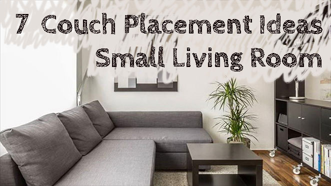 7 Couch Placement Ideas Small Living Room